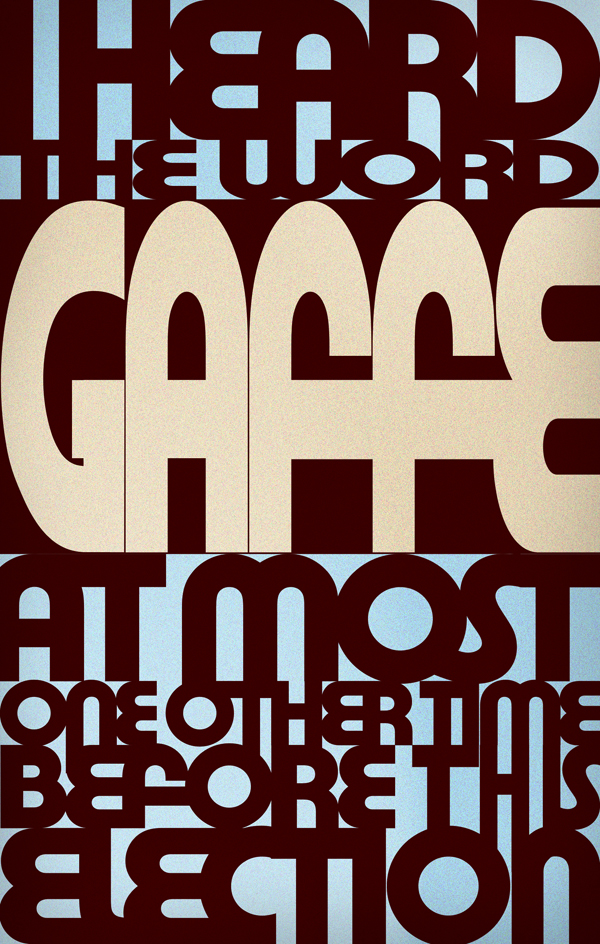 I heard the word \'Gaffe\' at most one other time before this election.