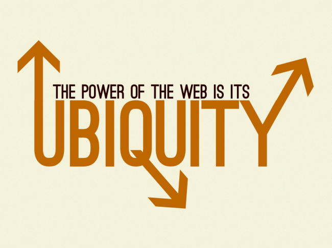 The Power of the Web Is Its Ubiquity