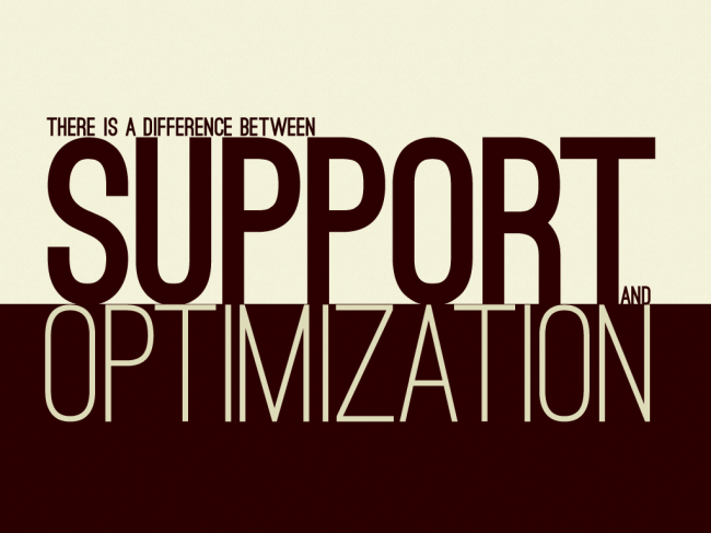 There is a difference between support and optimization