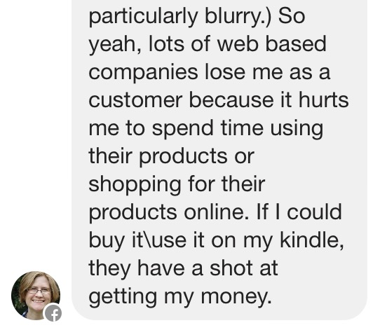 So yeah, lots of web based companies lose me as a customer because it hurts me to spend time using their products or shopping for their products online. If I could buy it\use it on my kindle, they have a shot at getting my money.