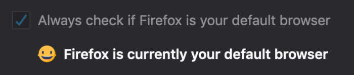 "Screenshot of Firefox's preference that reads ""Always check if Firefox is your default browser. Firefox is your default browser"""